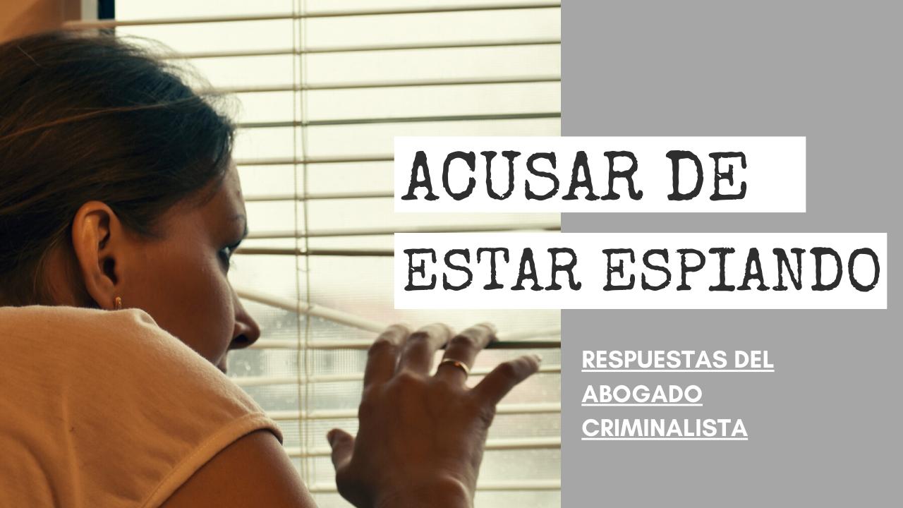 ACUSAR DE ESTAR ESPIANDO